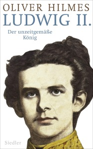 Ludwig II von Oliver Hilmes
