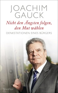 Nicht den Aengsten folgen den Mut waehlen von Joachim Gauck